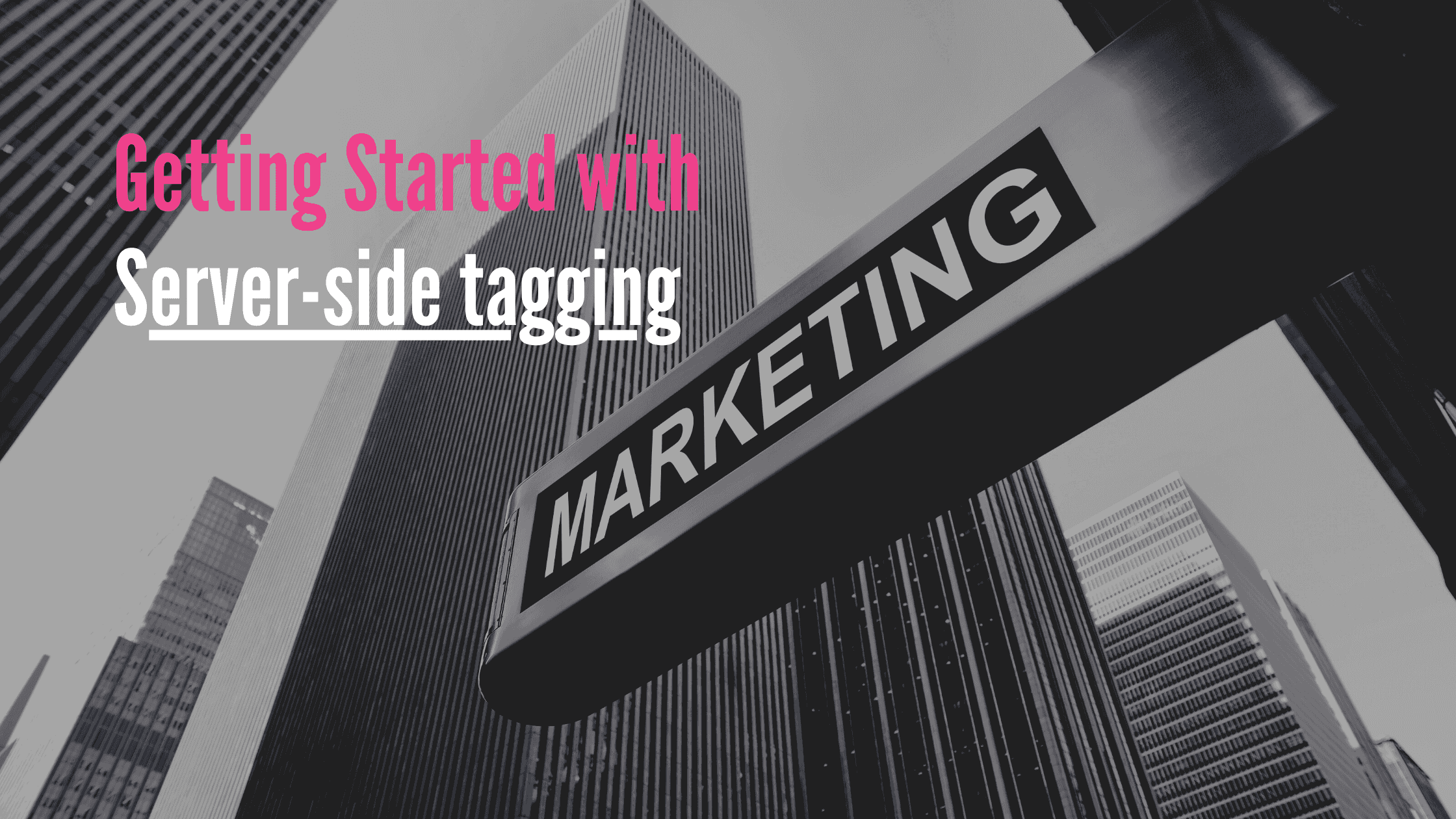 Everything marketers need to know | Getting Started with server-side tagging